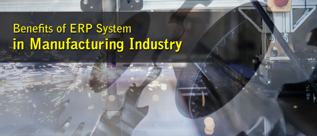 Benefits of ERP System in Manufacturing Industry