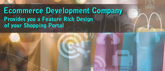 Ecommerce Development Company Provides You A Feature Rich Design of Your Shopping Portal