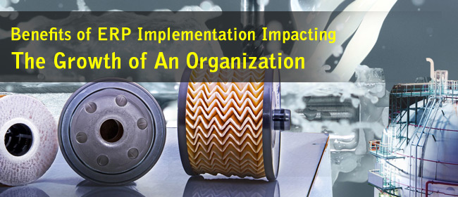 Benefits of ERP Implementation Impacting The Growth of An Organization
