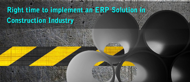 Right Time to Implement An ERP Solution In Construction Industry