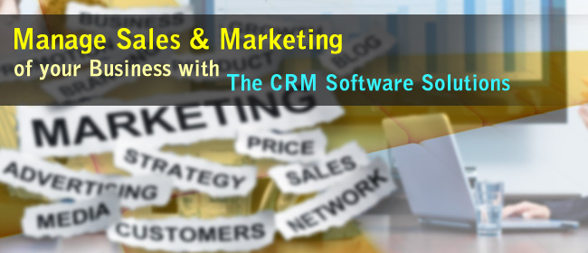 Manage Sales & Marketing of Your Business With The CRM Software Solutions