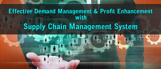 Effective Demand Management & Profit Enhancement With Supply Chain Management System